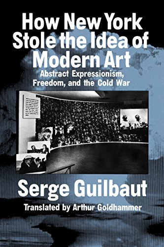 9780226310398: How New York Stole the Idea of Modern Art: Abstract Expressionism, Freedom and the Cold War