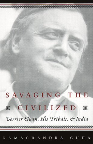 9780226310473: Savaging the Civilized: Verrier Elwin, His Tribals, and India
