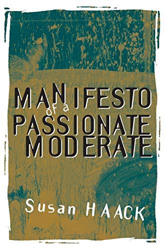 9780226311371: Manifesto of a Passionate Moderate: Unfashionable Essays