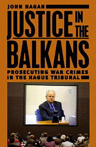 Justice in the Balkans: Prosecuting War Crimes in the Hague Tribunal (Chicago Series in Law and Society) (0226312283) by Hagan, John