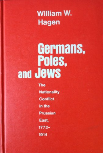 9780226312422: Germans, Poles and Jews: Nationality Conflict in the Prussian East, 1772-1914