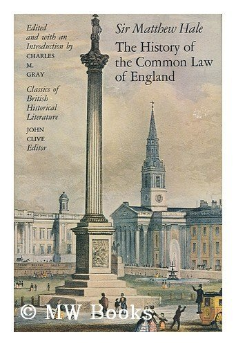 History of the Common Law of England: Hale, Matthew; Gray, Charles M. (ed.)