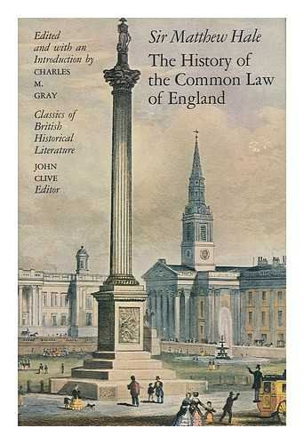History of the Common Law of England: Hale, Sir Matthew; Gray, Charles M., Ed.