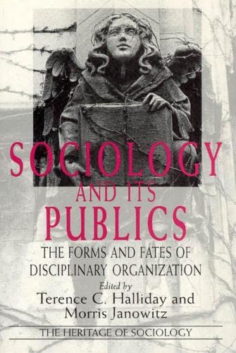 Sociology and its publics : the forms and fates of disciplinary organization.: Halliday, Terence C....