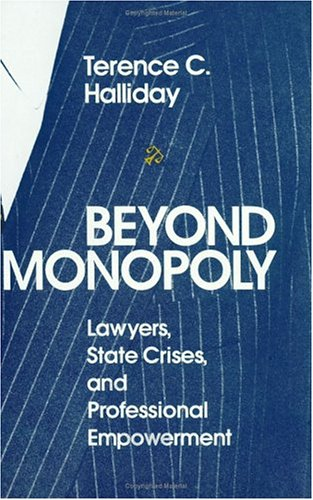 9780226313894: Beyond Monopoly: Lawyers, State Crises, and Professional Empowerment