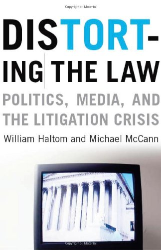 9780226314631: Distorting the Law: Politics, Media, and the Litigation Crisis (Chicago Series in Law and Society)