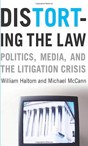 9780226314648: Distorting the Law: Politics, Media, and the Litigation Crisis (Chicago Series in Law and Society)