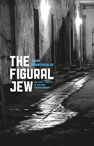 The Figural Jew: Politics and Identity in Postwar French Thought (Hardback): Sarah Hammerschlag