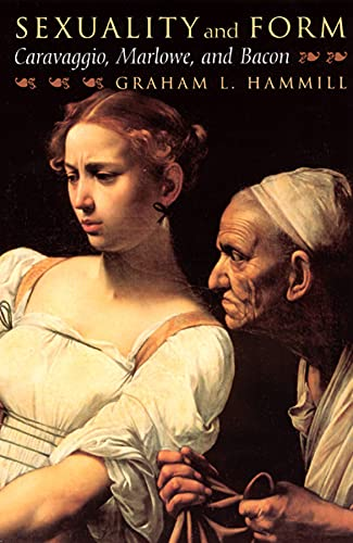 9780226315188: Sexuality and Form: Caravaggio, Marlowe, and Bacon
