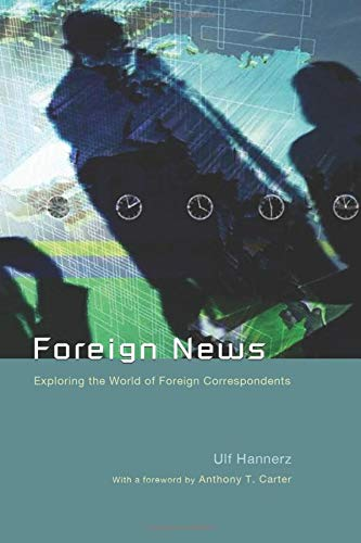 9780226315751: Foreign News: Exploring the World of Foreign Correspondents (Lewis Henry Morgan Lecture Series)