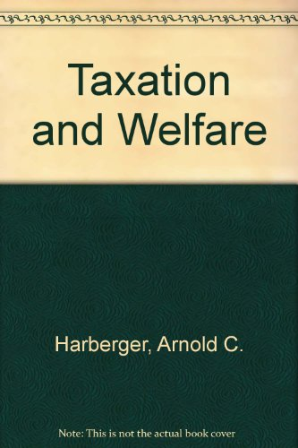 Taxation and Welfare (Midway Reprint Series): Arnold C. Harberger