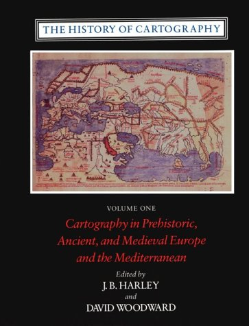 The History of Cartography, Volume One: Cartography in Prehistoric, Ancient and Medieval Europe a...