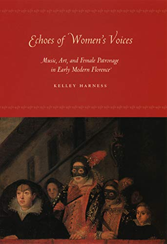 9780226316598: Echoes Of Women's Voices: Music, Art, And Female Patronage In Early Modern Florence