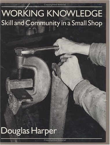 9780226316888: Working Knowledge: Skill and Community in a Small Shop