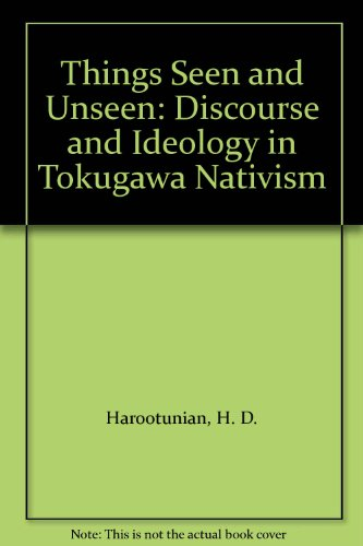 9780226317069: Things Seen and Unseen: Discourse and Ideology in Tokugawa Nativism