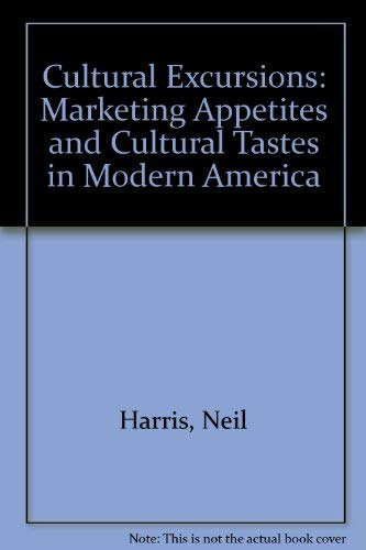 9780226317571: Cultural Excursions: Marketing Appetites and Cultural Tastes in Modern America