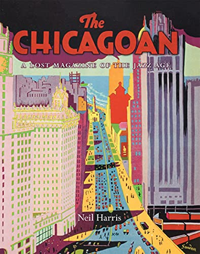 Chicagoan: A Lost Magazine of the Jazz Age: Neil Harris, Teri J Edelstein,