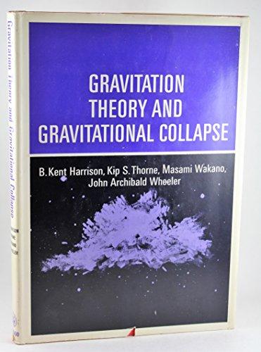Gravitation Theory and Gravitational Collapse: B.Kent Harrison, Kip S.Thorne, Masami Wakano, John ...