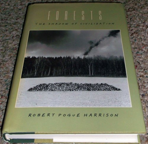 Forests The Shadow of Civilization: Harrison, Robert Pogue