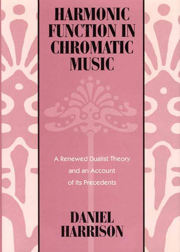 9780226318080: Harmonic Function in Chromatic Music: A Renewed Dualist Theory and an Account of Its Precedents