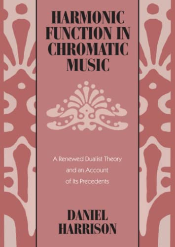 9780226318097: Harmonic Function in Chromatic Music: A Renewed Dualist Theory and an Account of Its Precedents