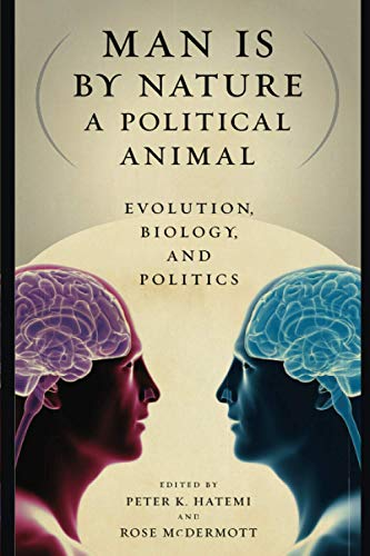 Man Is by Nature a Political Animal: Evolution, Biology, and Politics: Peter K. Hatemi