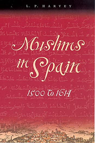 Muslims in Spain, 1500 to 1614: L P Harvey