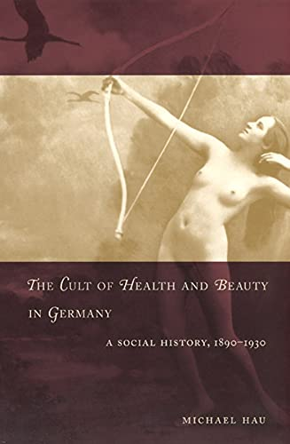 9780226319742: The Cult of Health and Beauty in Germany: A Social History, 1890-1930