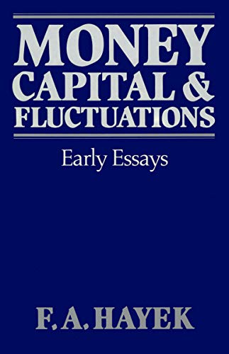 Money, Capital, and Fluctuations: Early Essays: Hayek, Friedrich A. Von