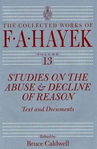 9780226321097: Studies on the Abuse and Decline of Reason: Text and Documents: 13 (The Collected Works of F. A. Hayek)