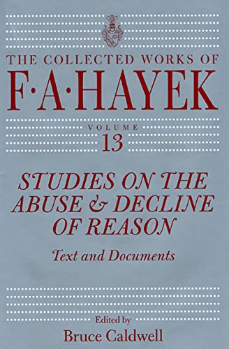 9780226321097: 13: Studies on the Abuse and Decline of Reason: Text and Documents (The Collected Works of F. A. Hayek)
