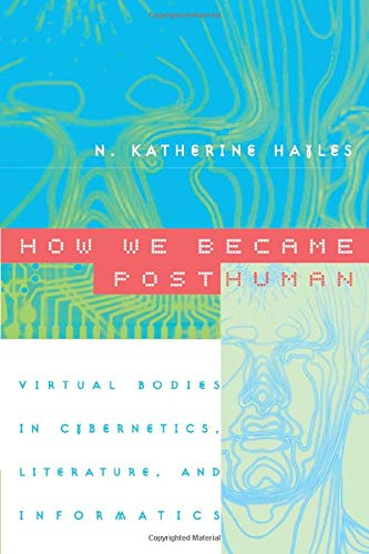 9780226321462: How We Became Posthuman: Virtual Bodies In Cybernetics, Literature, And Informatics