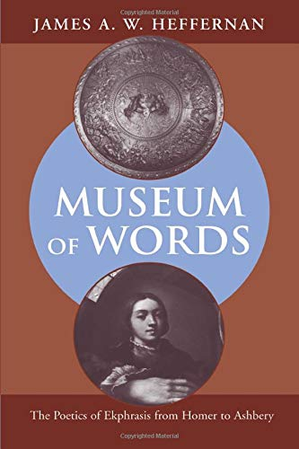 9780226323145: MUSEUM OF WORDS: The Poetics of Ekphrasis from Homer to Ashbery