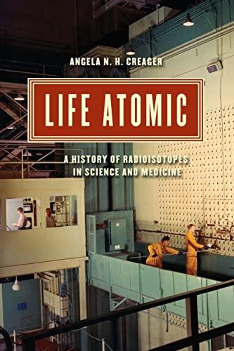 Life Atomic: Creager, Angela N. H.