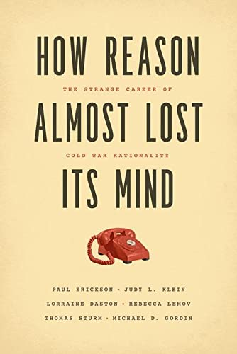 9780226324159: How Reason Almost Lost Its Mind: The Strange Career of Cold War Rationality