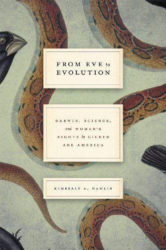 From Eve to Evolution: Darwin, Science, and Women's Rights in Gilded Age America: Hamlin, ...