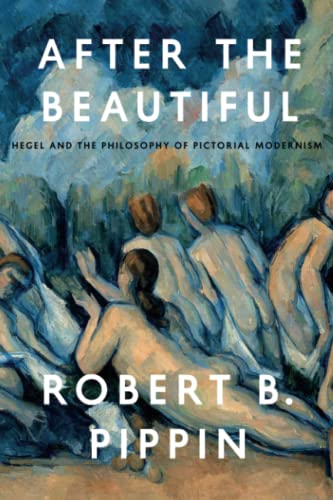 9780226325583: After the Beautiful: Hegel and the Philosophy of Pictorial Modernism