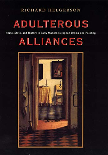 9780226326245: Adulterous Alliances: Home, State, and History in Early Modern European Drama and Painting