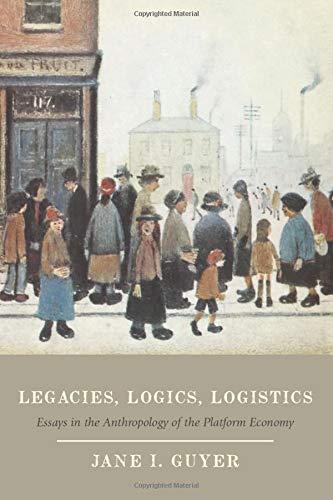 9780226326870: Legacies, Logics, Logistics: Essays in the Anthropology of the Platform Economy