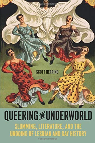 9780226327914: Queering the Underworld: Slumming, Literature, and the Undoing of Lesbian and Gay History