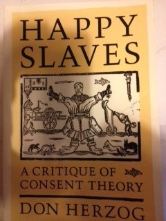 9780226329253: Happy Slaves: A Critique of Consent Theory