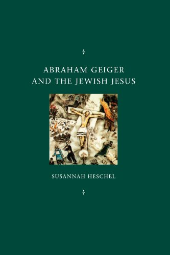 9780226329598: Abraham Geiger and the Jewish Jesus (Chicago Studies in the History of Judaism)