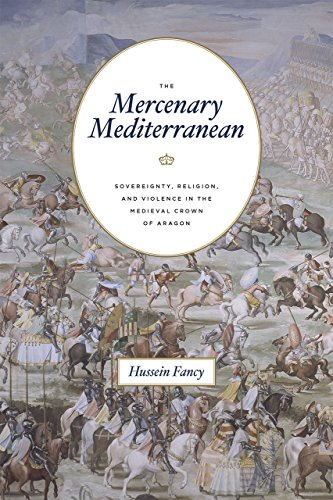 9780226329642: The Mercenary Mediterranean: Sovereignty, Religion, and Violence in the Medieval Crown of Aragon