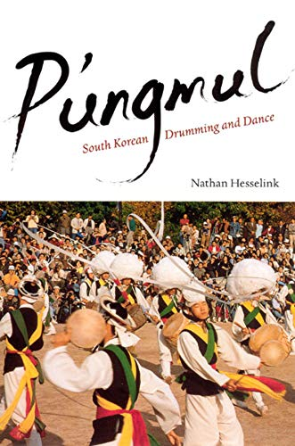 P'Ungmul: South Korean Drumming and Dance: Hesselink, Nathan