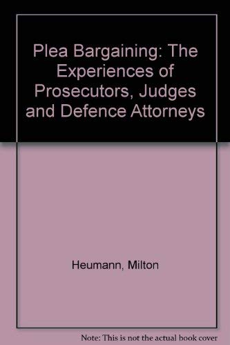 9780226331874: Plea Bargaining: The Experiences of Prosecutors, Judges and Defence Attorneys