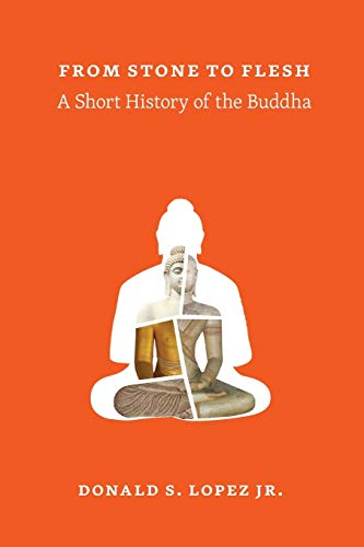 9780226333236: From Stone to Flesh: A Short History of the Buddha (Buddhism and Modernity)