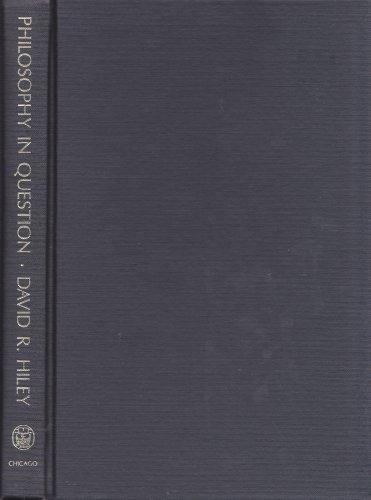 Philosophy in question : essays on a Pyrrhonian theme.: David R. Hiley.