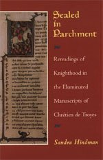 9780226341552: Sealed in Parchment: Rereadings of Knighthood in the Illuminated Manuscripts of Chretien de Troyes