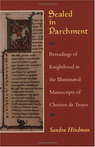 9780226341569: Sealed in Parchment: Rereadings of Knighthood in the Illuminated Manuscripts of Chretien de Troyes