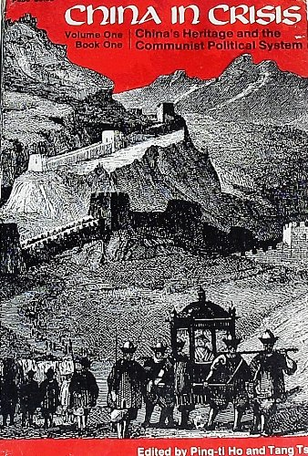 China in Crisis, Volume 1: China's Heritage and the Communist Political System Book One: Ho, ...